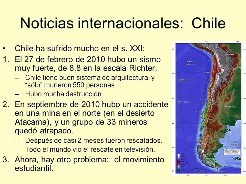 Noticias internacionales: Chile Chile ha sufrido mucho en el s. XXI: 1.El 27 de febrero de 2010 hubo un sismo muy fuerte, de 8.8 en la escala Richter.