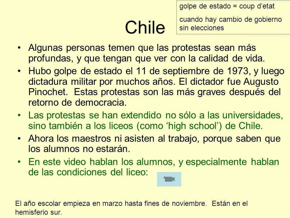 Chile Algunas personas temen que las protestas sean más profundas, y que tengan que ver con la calidad de vida. Hubo golpe de estado el 11 de septiemb