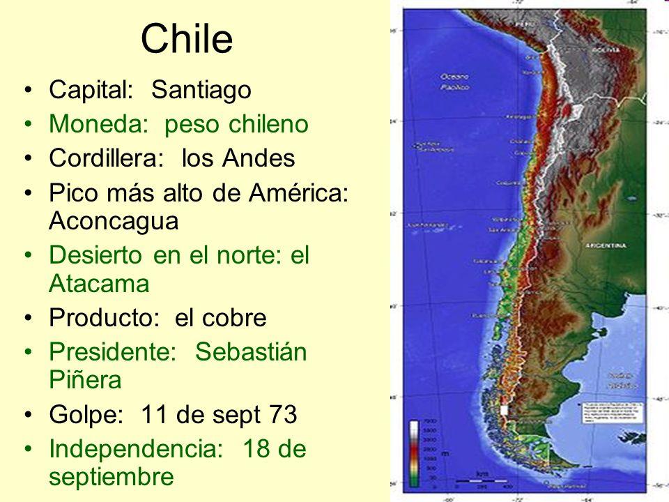 Chile Capital: Santiago Moneda: peso chileno Cordillera: los Andes Pico más alto de América: Aconcagua Desierto en el norte: el Atacama Producto: el c