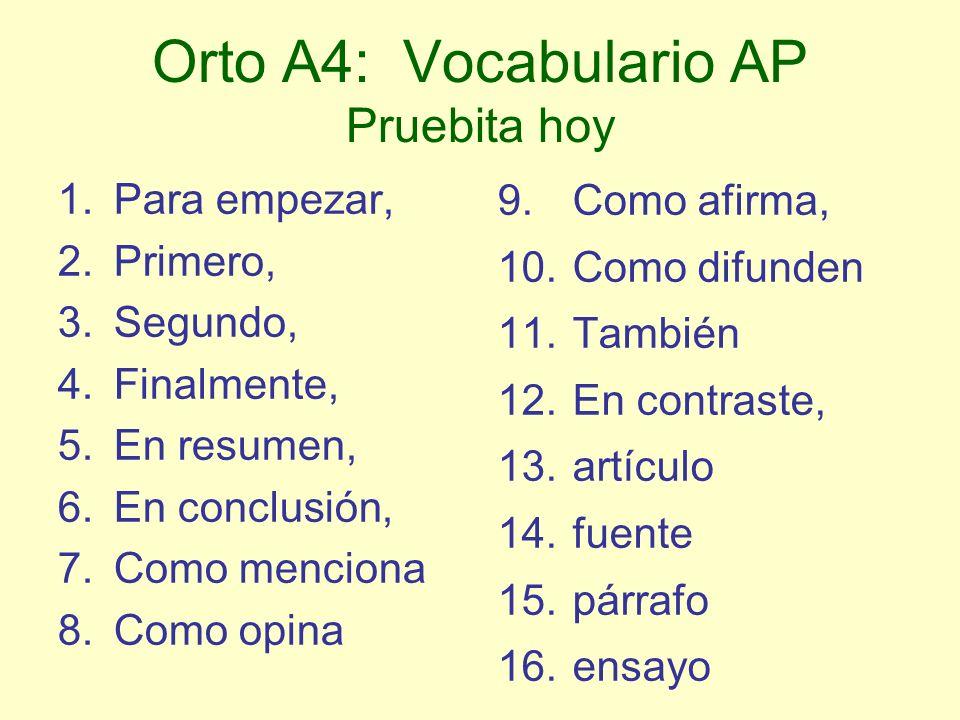 Orto A4: Vocabulario AP Pruebita hoy 1.Para empezar, 2.Primero, 3.Segundo, 4.Finalmente, 5.En resumen, 6.En conclusión, 7.Como menciona 8.Como opina 9