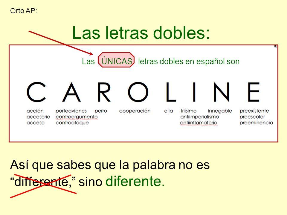 Las letras dobles: Así que sabes que la palabra no es differente, sino diferente. Orto AP: Las ÚNICAS letras dobles en español son