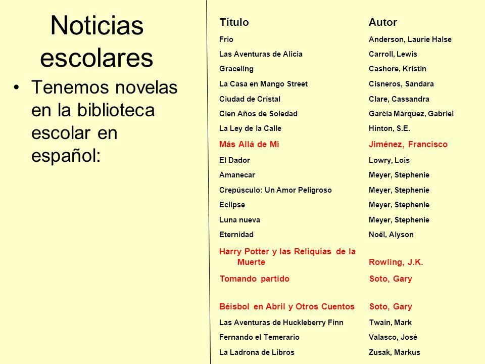 Noticias escolares Tenemos novelas en la biblioteca escolar en español: TítuloAutor FrioAnderson, Laurie Halse Las Aventuras de AliciaCarroll, Lewis G