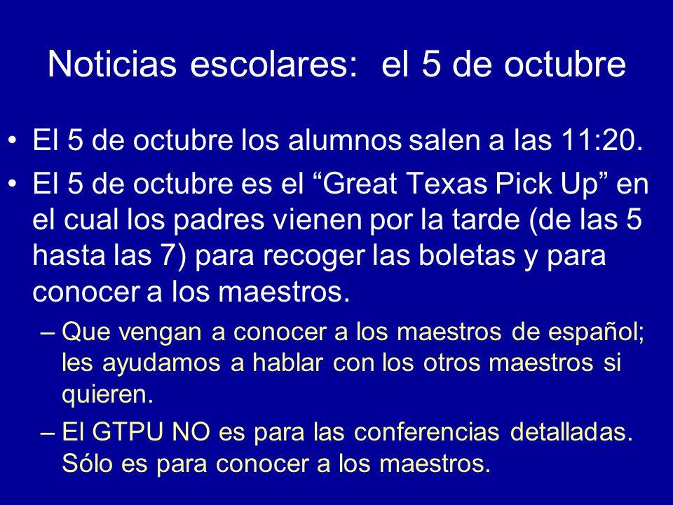 Noticias escolares: el 5 de octubre El 5 de octubre los alumnos salen a las 11:20. El 5 de octubre es el Great Texas Pick Up en el cual los padres vie