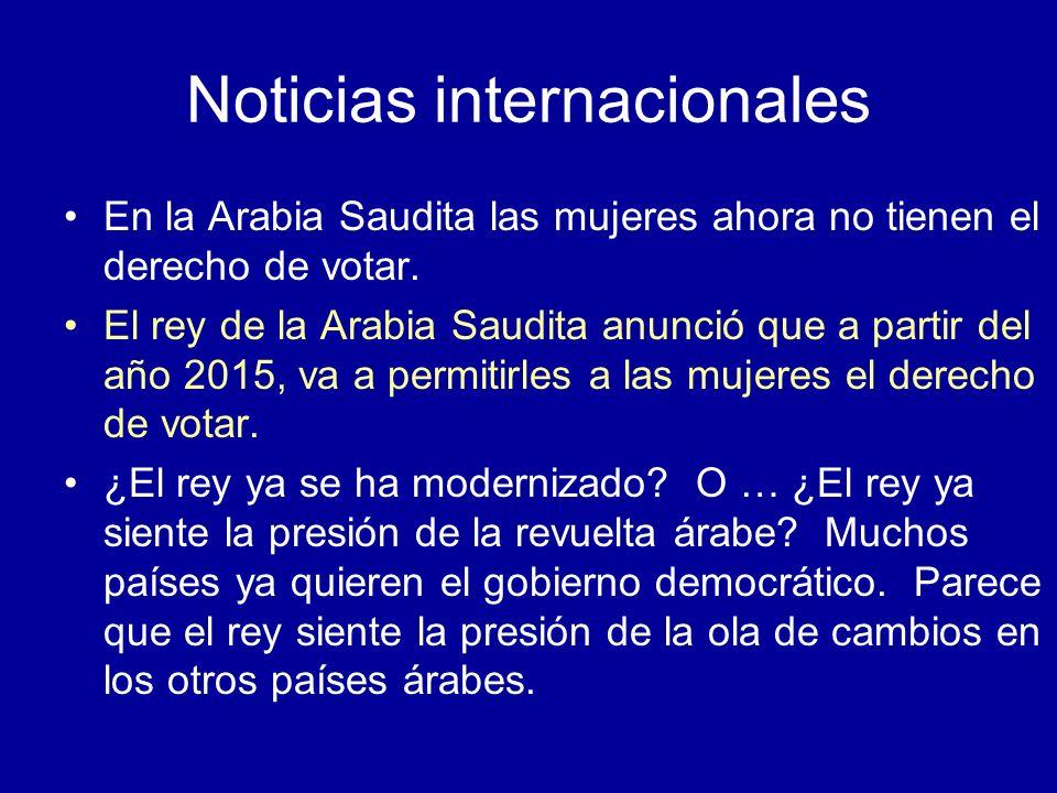 Noticias internacionales En la Arabia Saudita las mujeres ahora no tienen el derecho de votar. El rey de la Arabia Saudita anunció que a partir del añ