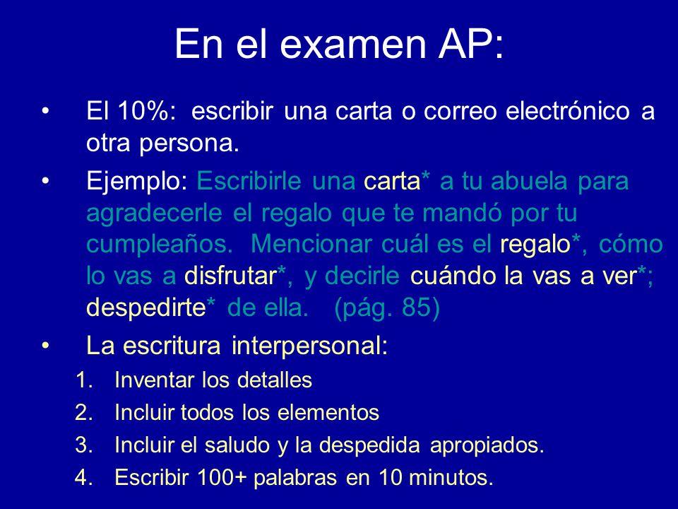 En el examen AP: El 10%: escribir una carta o correo electrónico a otra persona. Ejemplo: Escribirle una carta* a tu abuela para agradecerle el regalo