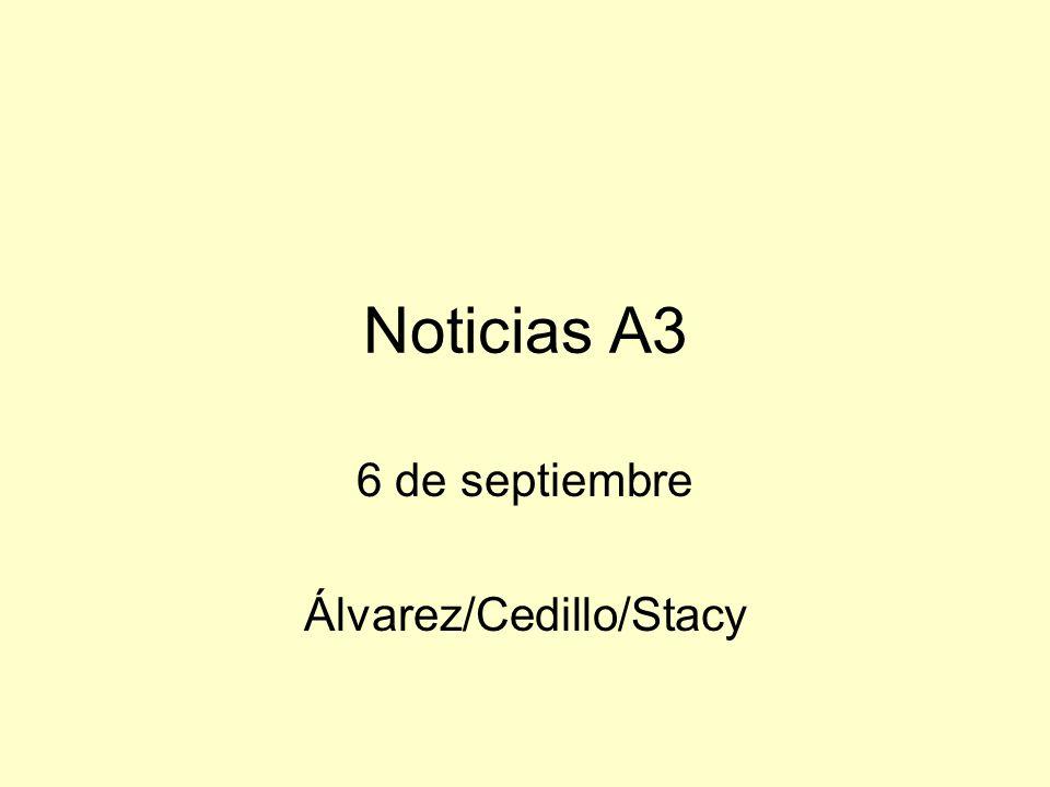 Noticias A3 6 de septiembre Álvarez/Cedillo/Stacy