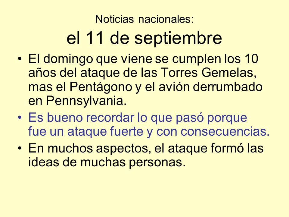 Noticias nacionales: el 11 de septiembre El domingo que viene se cumplen los 10 años del ataque de las Torres Gemelas, mas el Pentágono y el avión derrumbado en Pennsylvania.