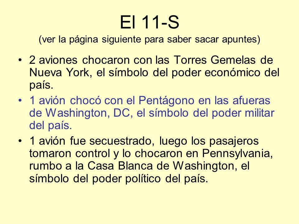 El 11-S (ver la página siguiente para saber sacar apuntes) 2 aviones chocaron con las Torres Gemelas de Nueva York, el símbolo del poder económico del país.