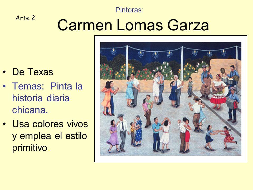 Pintoras: Carmen Lomas Garza De Texas Temas: Pinta la historia diaria chicana.