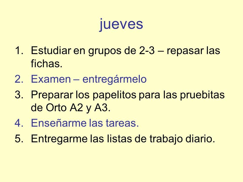 jueves 1.Estudiar en grupos de 2-3 – repasar las fichas.