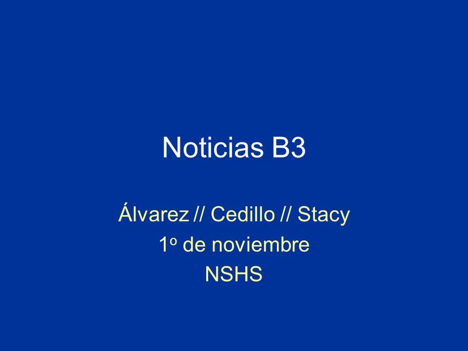 Noticias B3 Álvarez // Cedillo // Stacy 1 o de noviembre NSHS