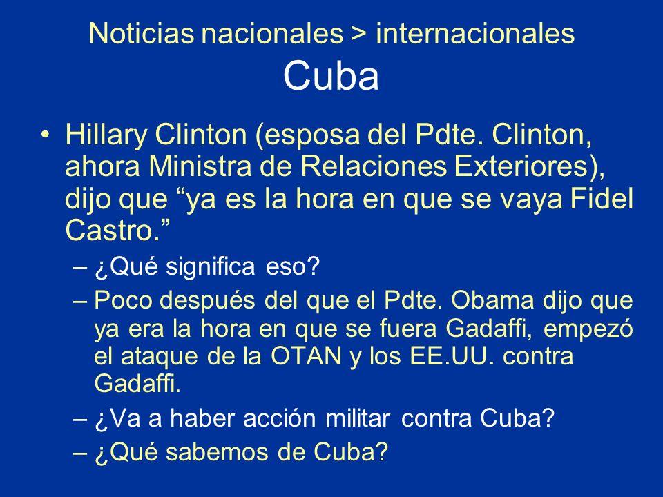 Noticias nacionales > internacionales Cuba Hillary Clinton (esposa del Pdte. Clinton, ahora Ministra de Relaciones Exteriores), dijo que ya es la hora