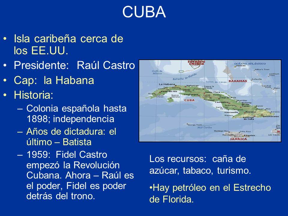 CUBA Isla caribeña cerca de los EE.UU. Presidente: Raúl Castro Cap: la Habana Historia: –Colonia española hasta 1898; independencia –Años de dictadura