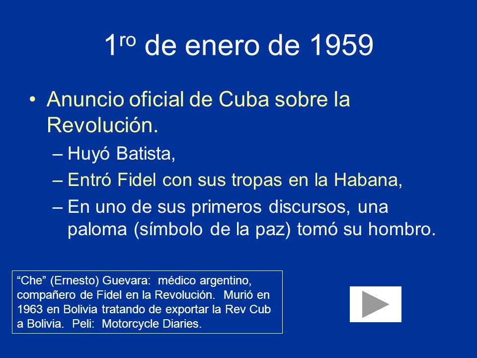 1 ro de enero de 1959 Anuncio oficial de Cuba sobre la Revolución. –Huyó Batista, –Entró Fidel con sus tropas en la Habana, –En uno de sus primeros di