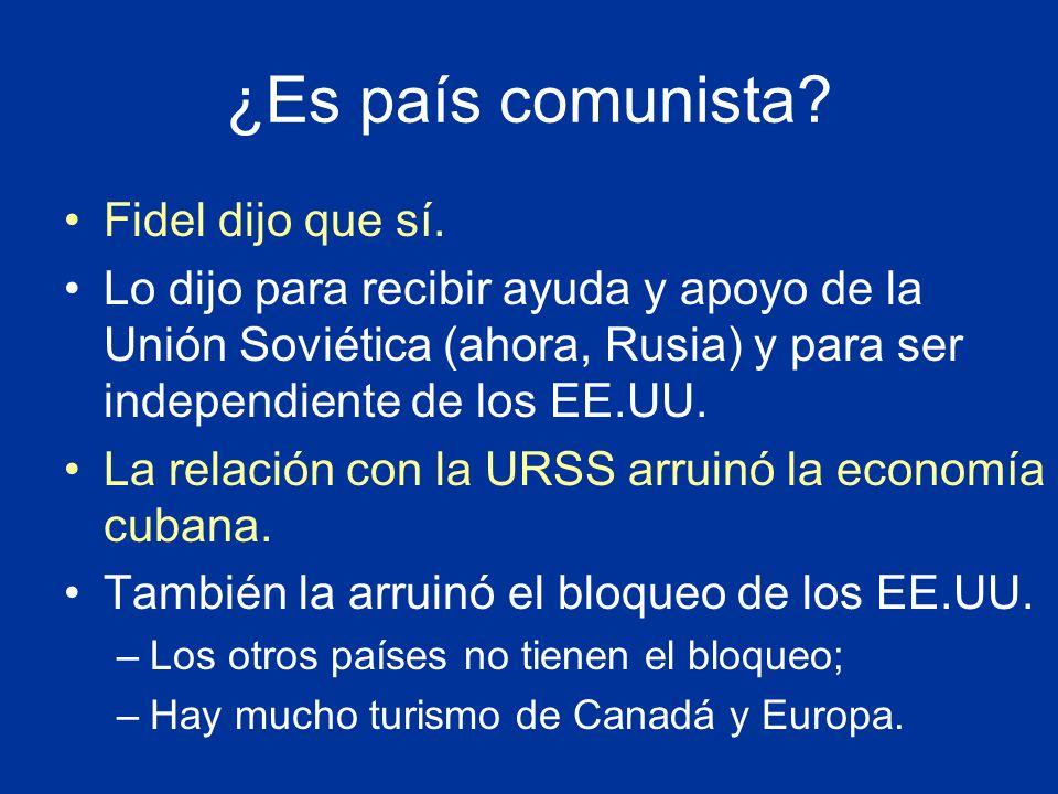 ¿Es país comunista? Fidel dijo que sí. Lo dijo para recibir ayuda y apoyo de la Unión Soviética (ahora, Rusia) y para ser independiente de los EE.UU.