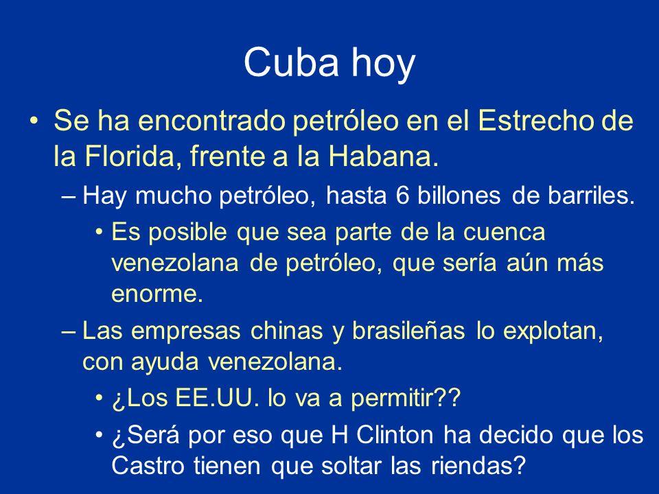 Cuba hoy Se ha encontrado petróleo en el Estrecho de la Florida, frente a la Habana. –Hay mucho petróleo, hasta 6 billones de barriles. Es posible que