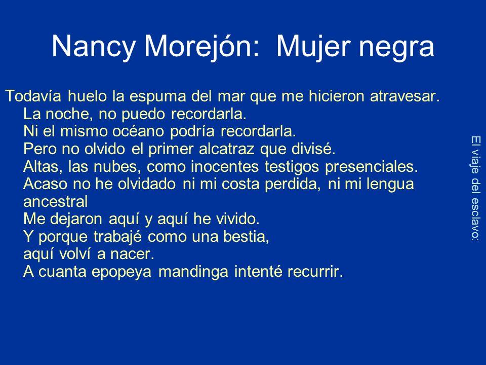 Nancy Morejón: Mujer negra Todavía huelo la espuma del mar que me hicieron atravesar. La noche, no puedo recordarla. Ni el mismo océano podría recorda