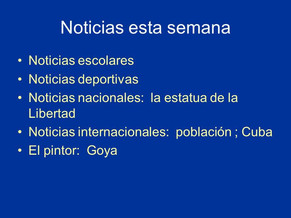 Noticias esta semana Noticias escolares Noticias deportivas Noticias nacionales: la estatua de la Libertad Noticias internacionales: población ; Cuba