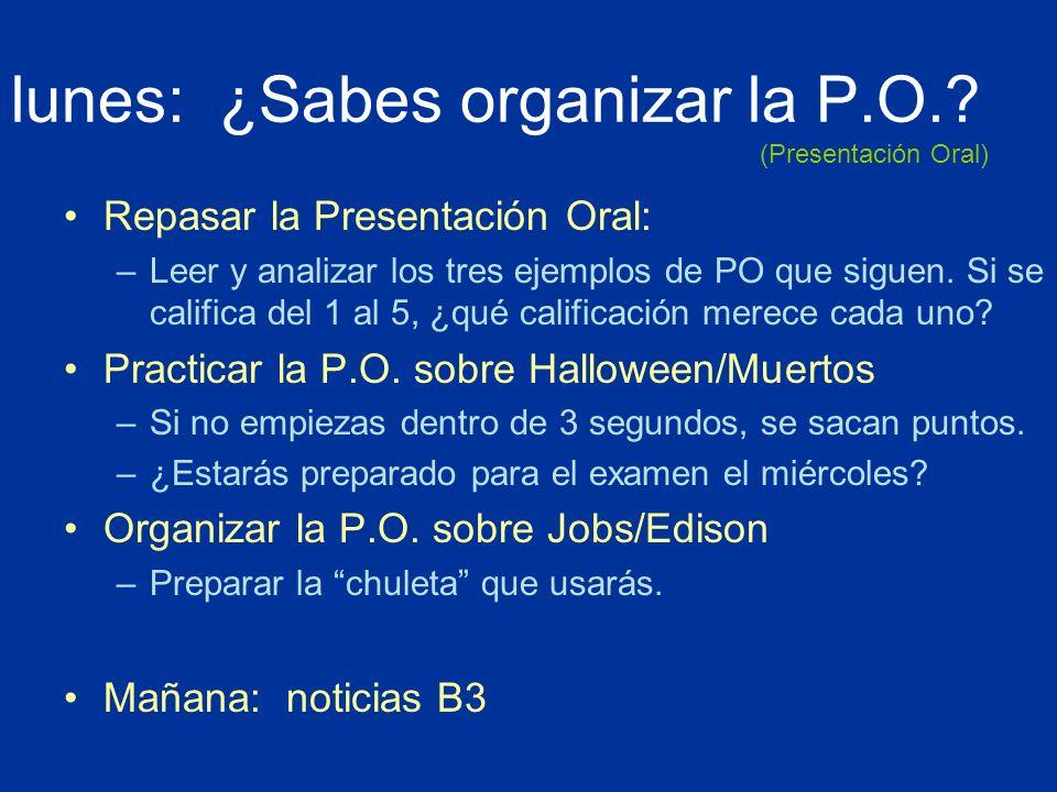 lunes: ¿Sabes organizar la P.O.? Repasar la Presentación Oral: –Leer y analizar los tres ejemplos de PO que siguen. Si se califica del 1 al 5, ¿qué ca