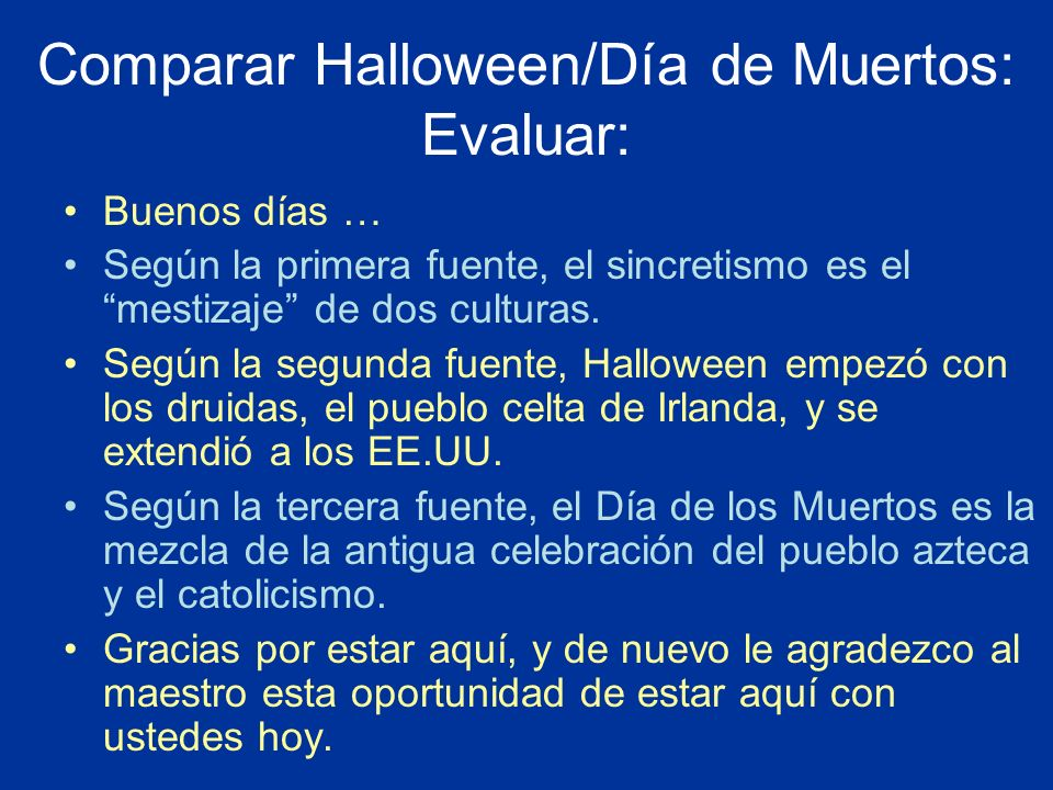 Comparar Halloween/Día de Muertos: Evaluar: Buenos días … Según la primera fuente, el sincretismo es el mestizaje de dos culturas. Según la segunda fu