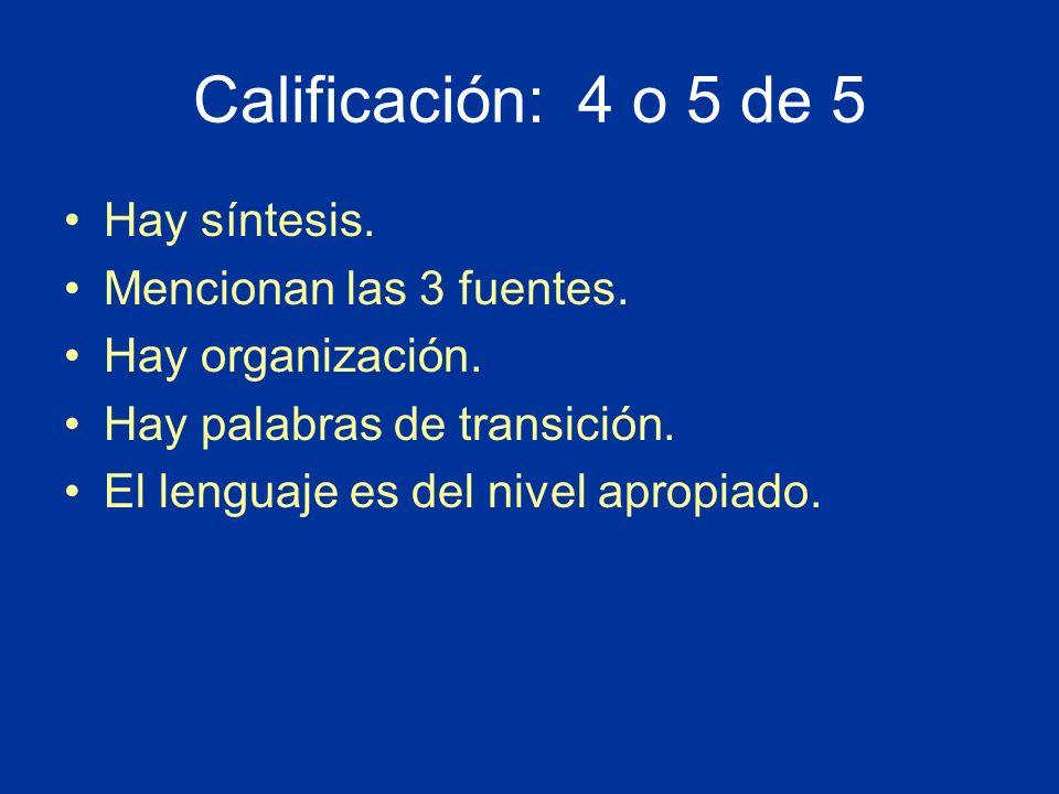 Calificación: 4 o 5 de 5 Hay síntesis. Mencionan las 3 fuentes. Hay organización. Hay palabras de transición. El lenguaje es del nivel apropiado.