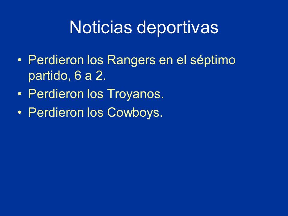 Noticias deportivas Perdieron los Rangers en el séptimo partido, 6 a 2. Perdieron los Troyanos. Perdieron los Cowboys.
