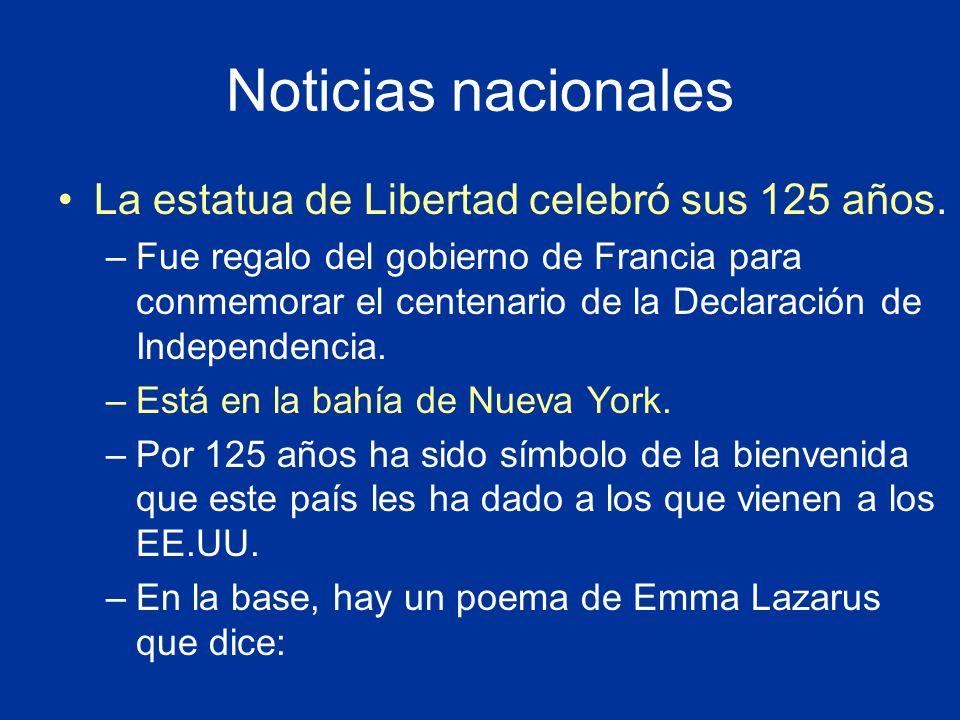 Noticias nacionales La estatua de Libertad celebró sus 125 años. –Fue regalo del gobierno de Francia para conmemorar el centenario de la Declaración d