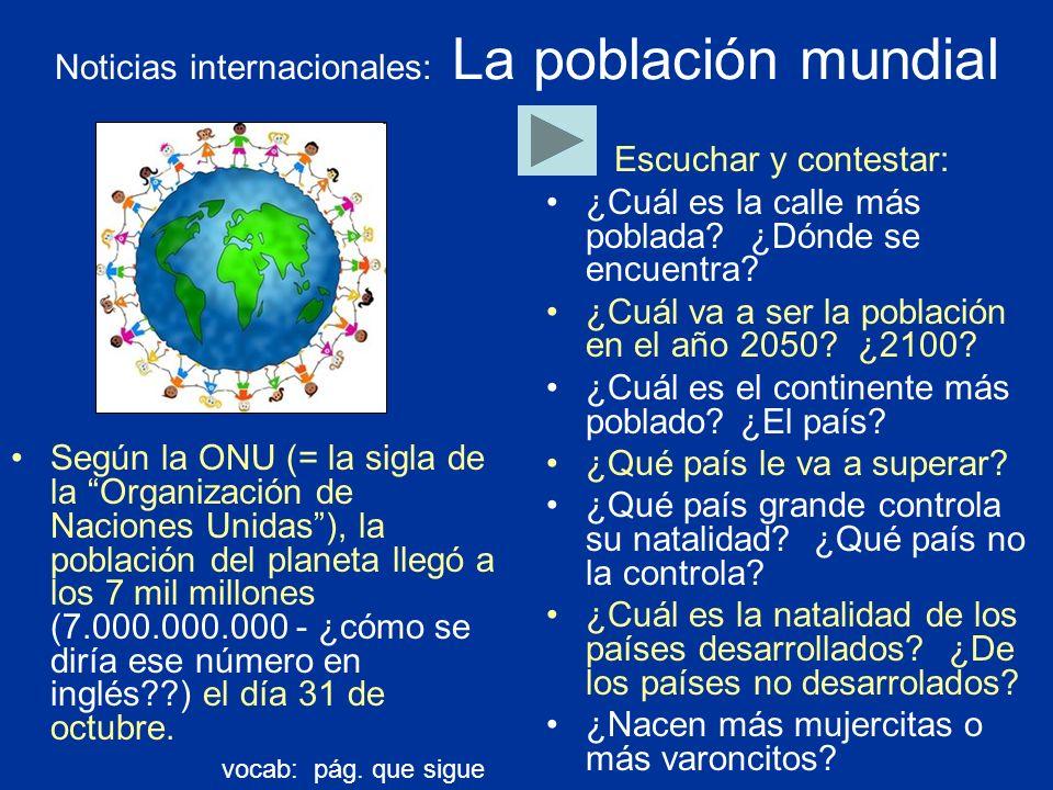 Noticias internacionales: La población mundial Según la ONU (= la sigla de la Organización de Naciones Unidas), la población del planeta llegó a los 7