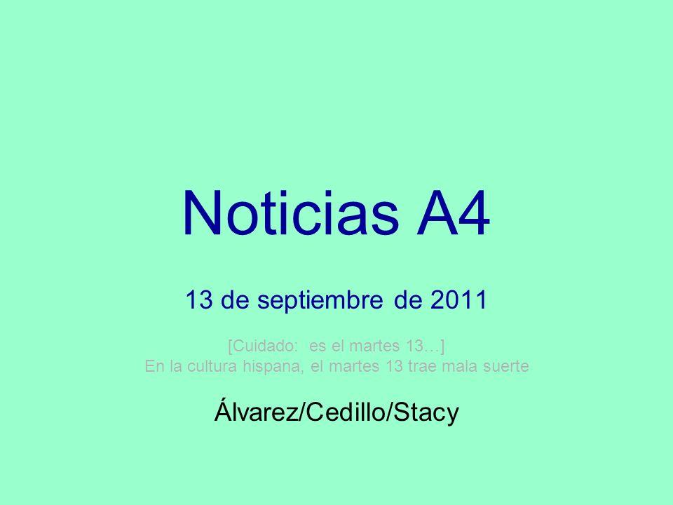 Noticias A4 13 de septiembre de 2011 [Cuidado: es el martes 13…] En la cultura hispana, el martes 13 trae mala suerte Álvarez/Cedillo/Stacy