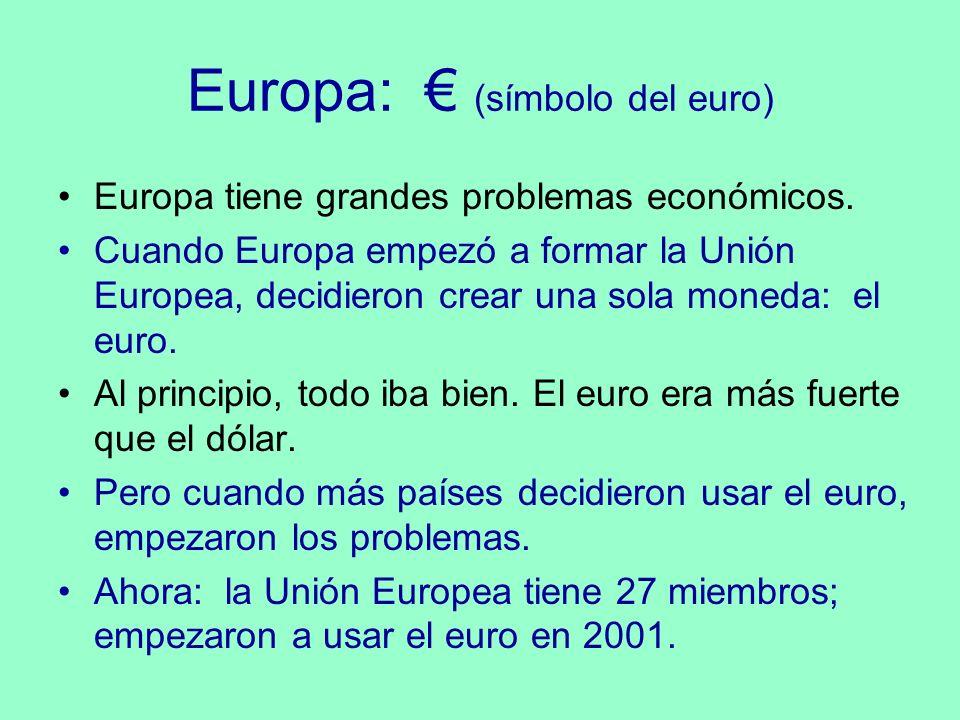 Europa: (símbolo del euro) Europa tiene grandes problemas económicos. Cuando Europa empezó a formar la Unión Europea, decidieron crear una sola moneda