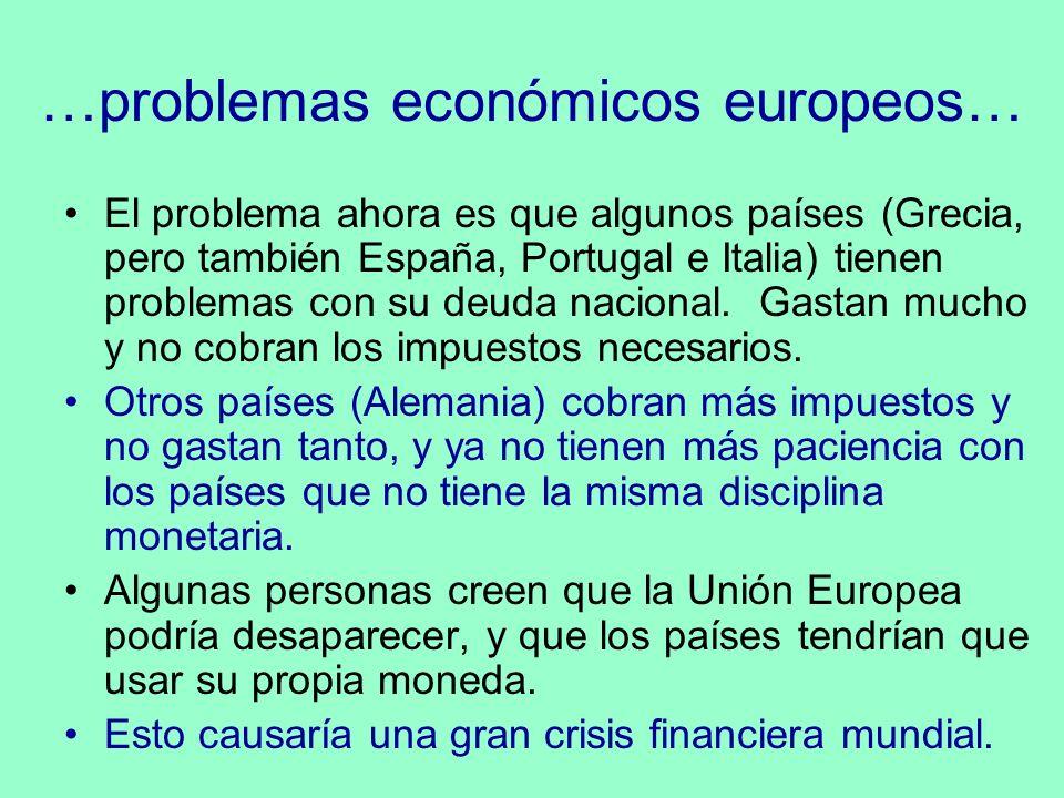 …problemas económicos europeos… El problema ahora es que algunos países (Grecia, pero también España, Portugal e Italia) tienen problemas con su deuda
