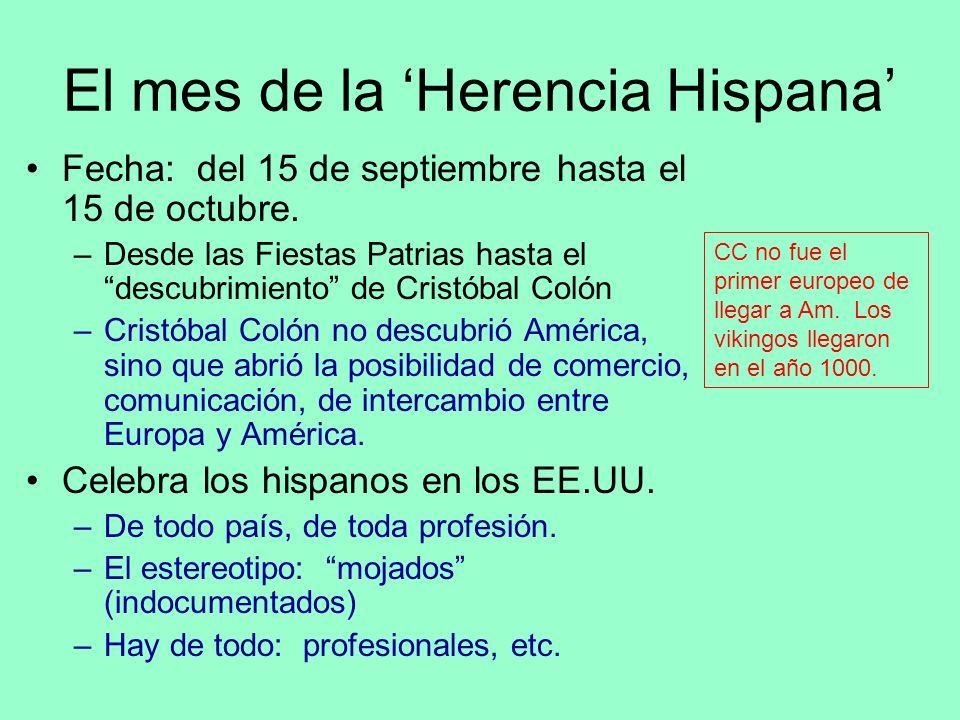 El mes de la Herencia Hispana Fecha: del 15 de septiembre hasta el 15 de octubre. –Desde las Fiestas Patrias hasta el descubrimiento de Cristóbal Coló