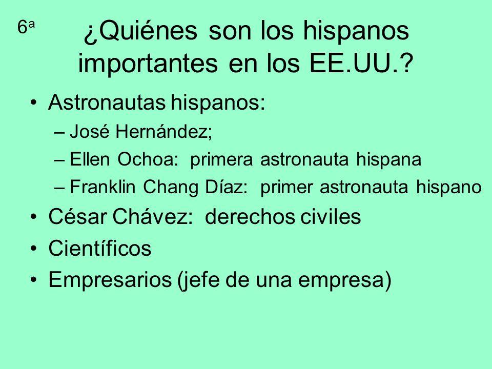 ¿Quiénes son los hispanos importantes en los EE.UU.? Astronautas hispanos: –José Hernández; –Ellen Ochoa: primera astronauta hispana –Franklin Chang D