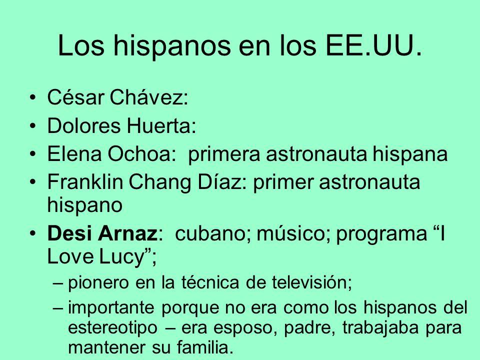 Los hispanos en los EE.UU. César Chávez: Dolores Huerta: Elena Ochoa: primera astronauta hispana Franklin Chang Díaz: primer astronauta hispano Desi A