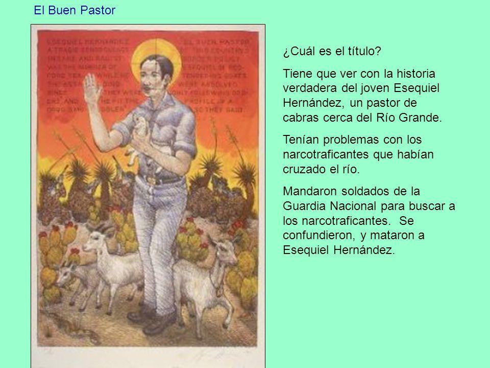 El Buen Pastor ¿Cuál es el título? Tiene que ver con la historia verdadera del joven Esequiel Hernández, un pastor de cabras cerca del Río Grande. Ten
