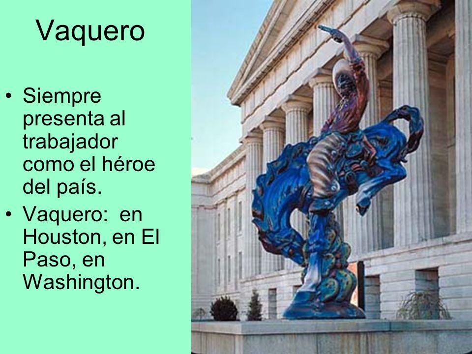 Vaquero Siempre presenta al trabajador como el héroe del país. Vaquero: en Houston, en El Paso, en Washington.