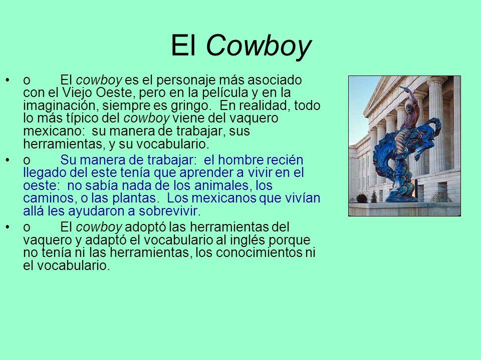 El Cowboy o El cowboy es el personaje más asociado con el Viejo Oeste, pero en la película y en la imaginación, siempre es gringo. En realidad, todo l