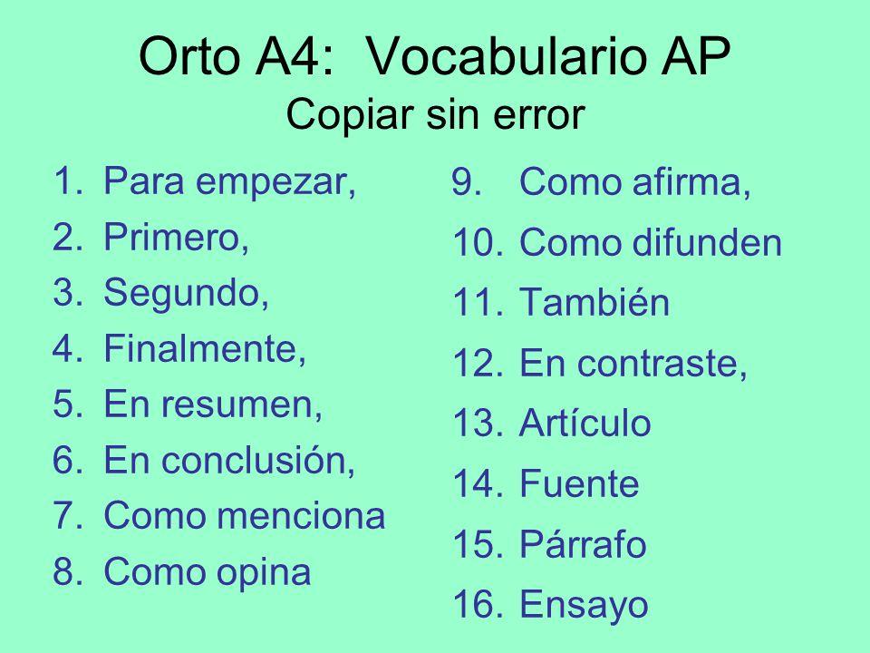 Orto A4: Vocabulario AP Copiar sin error 1.Para empezar, 2.Primero, 3.Segundo, 4.Finalmente, 5.En resumen, 6.En conclusión, 7.Como menciona 8.Como opi