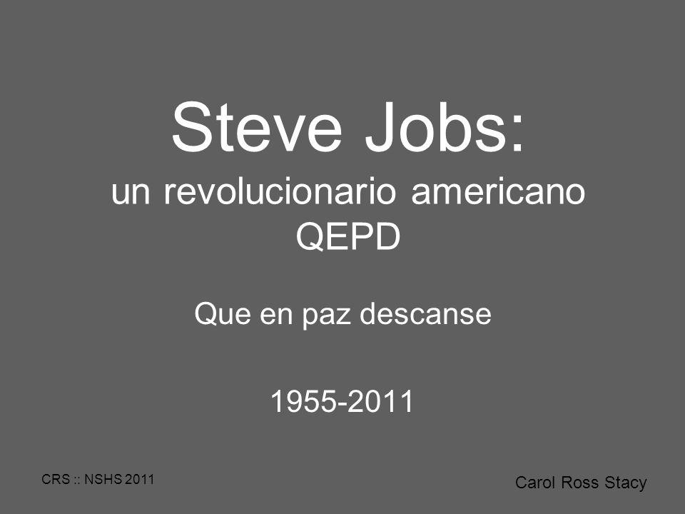 CRS :: NSHS 2011 Steve Jobs: un revolucionario americano QEPD Que en paz descanse 1955-2011 Carol Ross Stacy