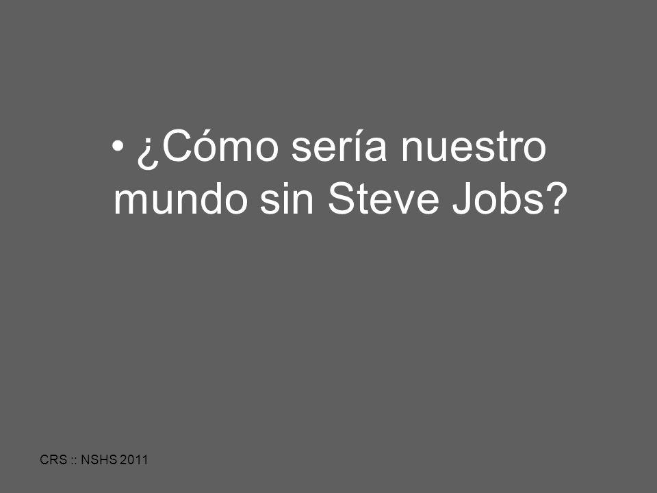CRS :: NSHS 2011 ¿Cómo sería nuestro mundo sin Steve Jobs?