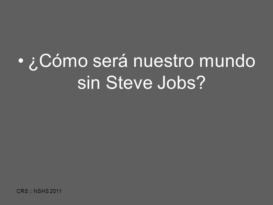 CRS :: NSHS 2011 ¿Cómo será nuestro mundo sin Steve Jobs?