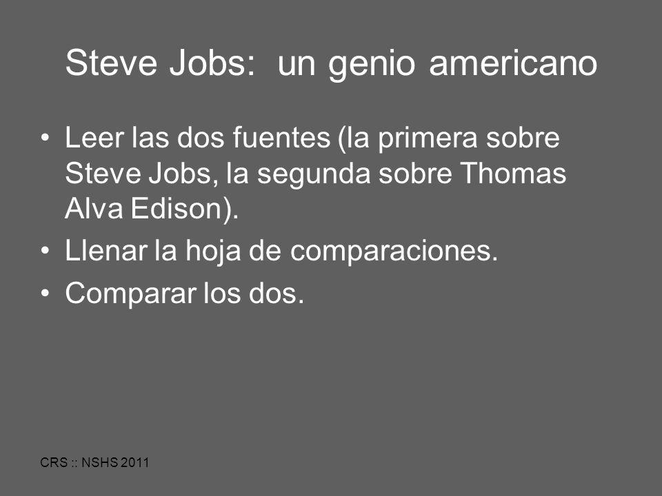CRS :: NSHS 2011 Steve Jobs: un genio americano Leer las dos fuentes (la primera sobre Steve Jobs, la segunda sobre Thomas Alva Edison).