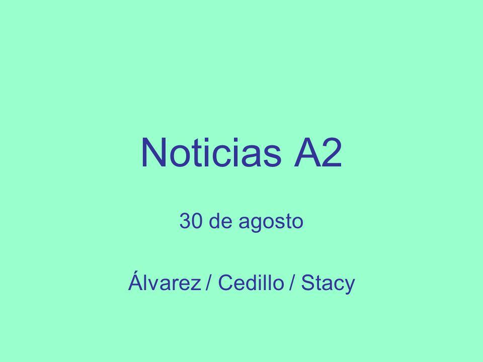 Noticias A2 30 de agosto Álvarez / Cedillo / Stacy