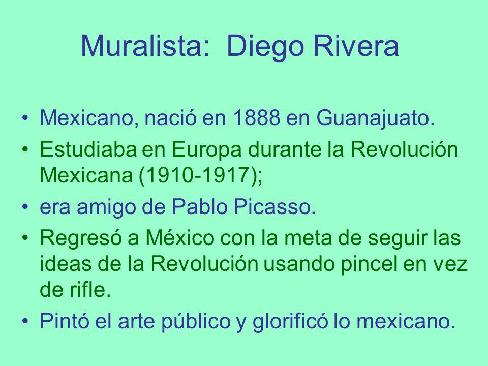 Muralista: Diego Rivera Mexicano, nació en 1888 en Guanajuato. Estudiaba en Europa durante la Revolución Mexicana (1910-1917); era amigo de Pablo Pica