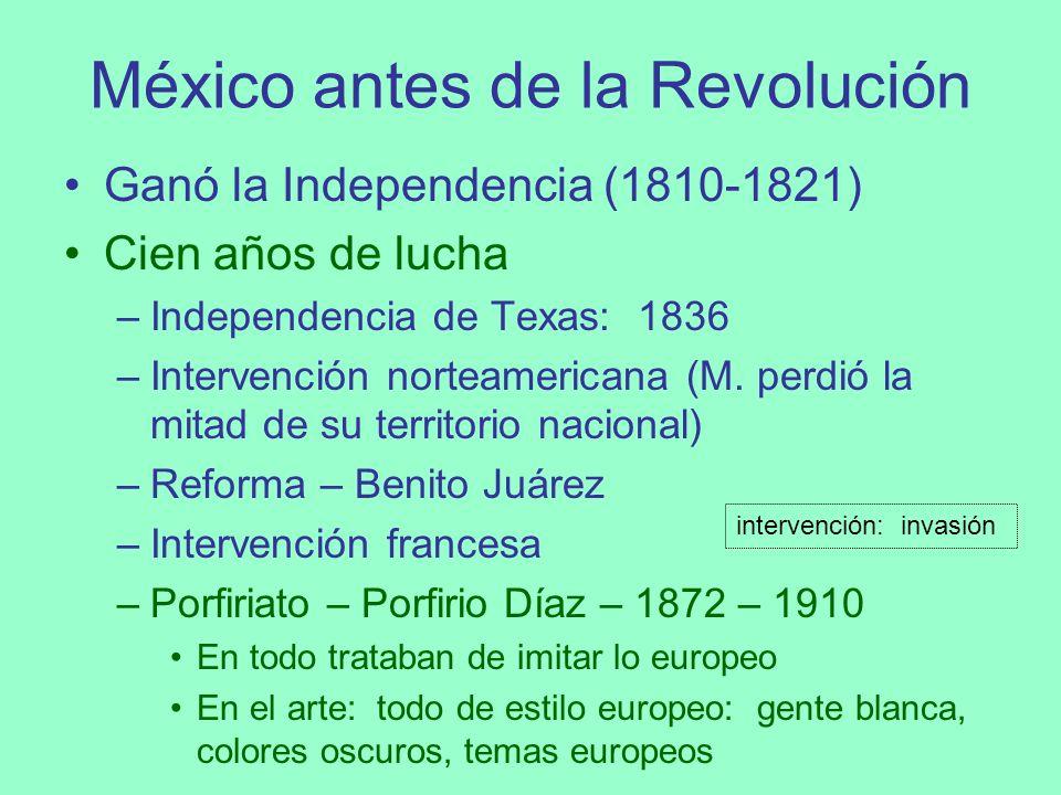 México antes de la Revolución Ganó la Independencia (1810-1821) Cien años de lucha –Independencia de Texas: 1836 –Intervención norteamericana (M. perd