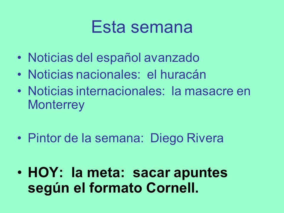 Esta semana Noticias del español avanzado Noticias nacionales: el huracán Noticias internacionales: la masacre en Monterrey Pintor de la semana: Diego