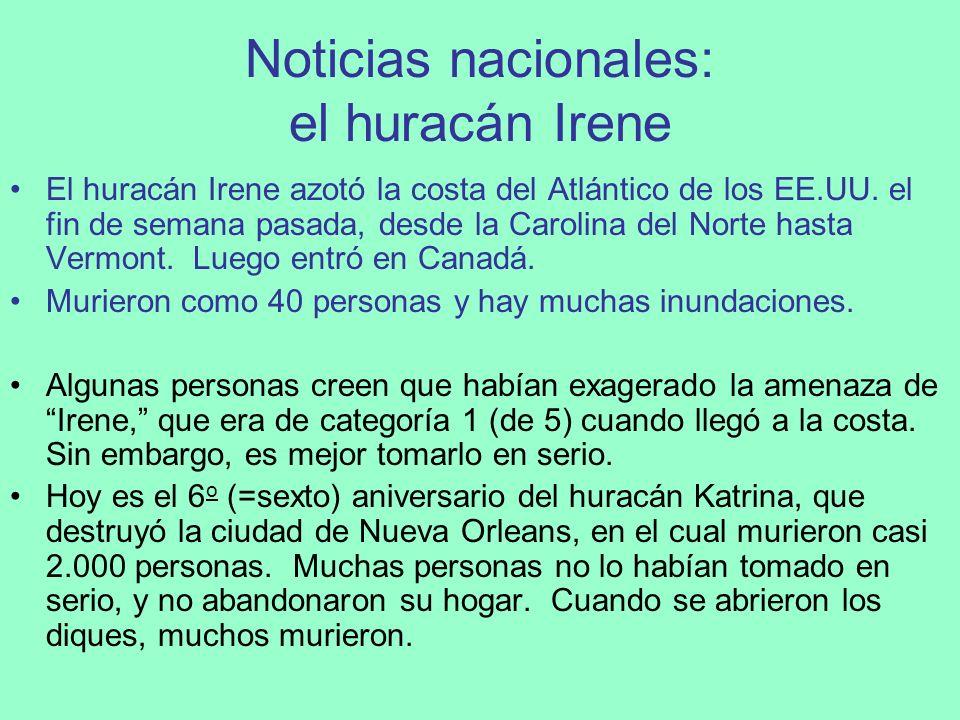 Noticias nacionales: el huracán Irene El huracán Irene azotó la costa del Atlántico de los EE.UU. el fin de semana pasada, desde la Carolina del Norte