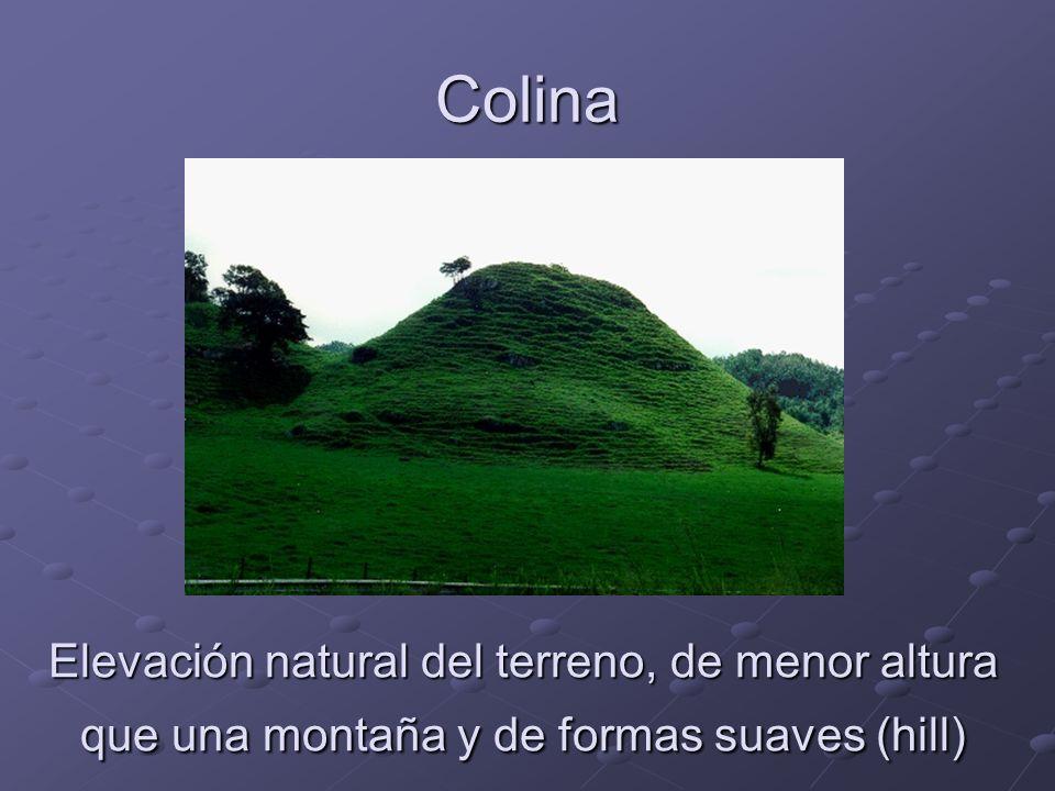 Colina Elevación natural del terreno, de menor altura que una montaña y de formas suaves (hill)