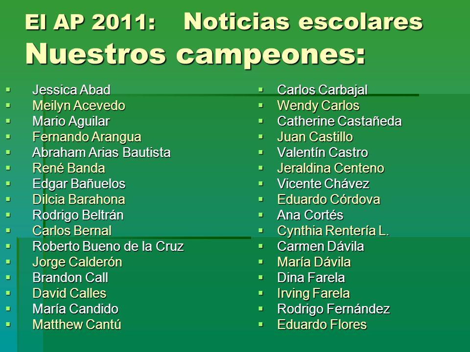 El AP 2011: Noticias escolares Nuestros campeones: Jessica Abad Jessica Abad Meilyn Acevedo Meilyn Acevedo Mario Aguilar Mario Aguilar Fernando Arangu