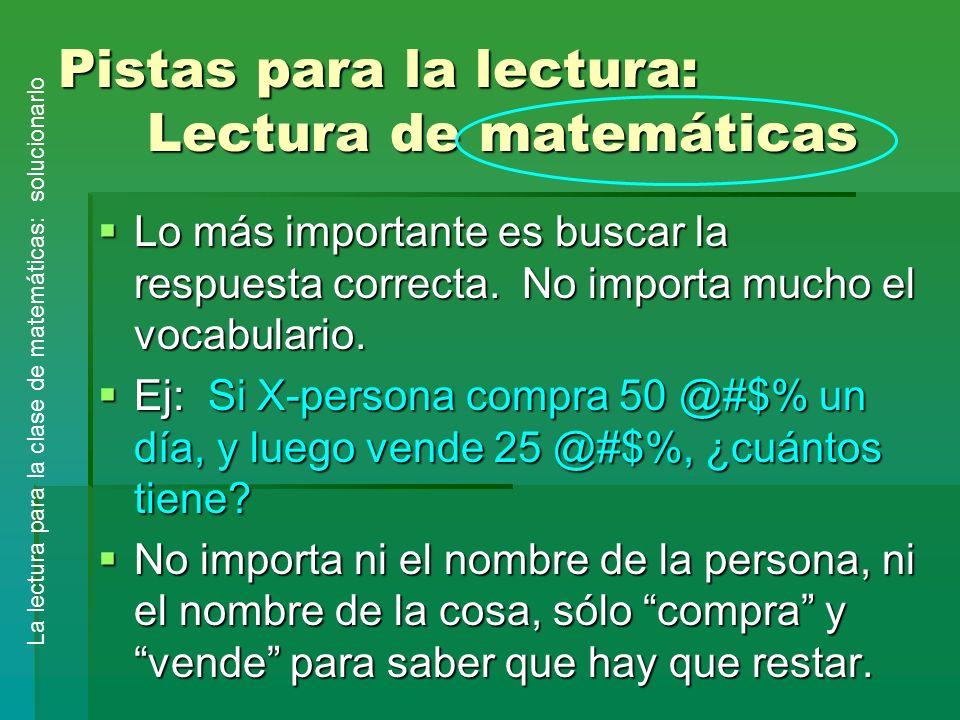 Pistas para la lectura: Lectura de matemáticas Lo más importante es buscar la respuesta correcta. No importa mucho el vocabulario. Lo más importante e